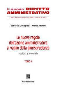 Libro Le nuove regole dell'azione amministrativa al vaglio della giurisprudenza. Vol. 2: Invalidità e autotutela. Roberto Giovagnoli , Marco Fratini