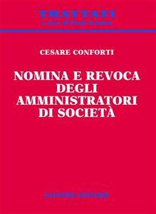 Foto Cover di Nomina e revoca degli amministratori di società, Libro di Cesare Conforti, edito da Giuffrè