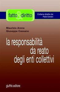 Libro La responsabilità da reato degli enti collettivi Maurizio Arena , Giuseppe Cassano