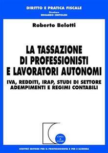 La tassazione di professionisti e lavoratori autonomi. IVA, redditi, Irap, studi di settore, adempimenti e regimi contabili.pdf