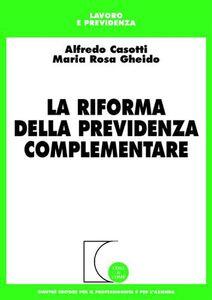 Libro La riforma della previdenza complementare Alfredo Casotti , M. Rosa Gheido