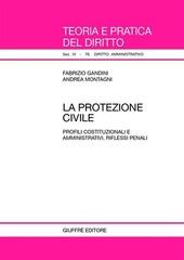 La protezione civile. Profili costituzionali e amministrativi, riflessi penali