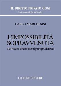 Foto Cover di L' impossibilità sopravvenuta. Nei recenti orientamenti giurisprudenziali, Libro di Carlo Marchesini, edito da Giuffrè
