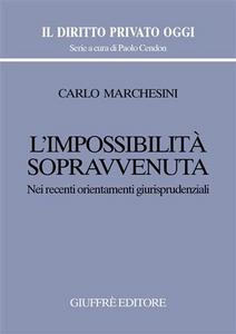 Libro L' impossibilità sopravvenuta. Nei recenti orientamenti giurisprudenziali Carlo Marchesini