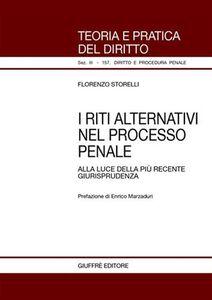 Foto Cover di I riti alternativi nel processo penale. Alla luce della più recente giurisprudenza, Libro di Florenzo Storelli, edito da Giuffrè