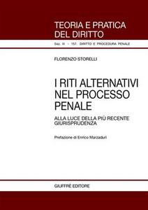 Libro I riti alternativi nel processo penale. Alla luce della più recente giurisprudenza Florenzo Storelli