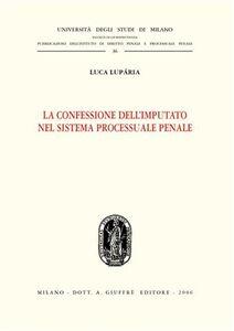Libro La confessione dell'imputato nel sistema processuale penale Luca Luparia