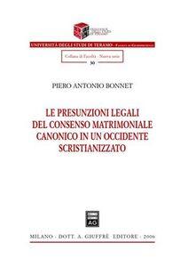 Libro Le presunzioni legali del consenso matrimoniale canonico in un occidente scristianizzato Piero A. Bonnet