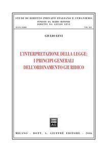 Foto Cover di L' interpretazione della legge: i principi generali dell'ordinamento giuridico, Libro di Giulio Levi, edito da Giuffrè