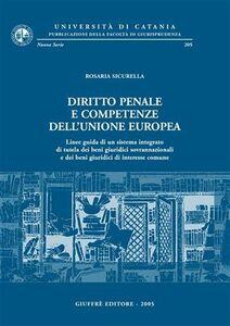 Libro Diritto penale e competenze dell'Unione Europea. Linee guida di un sistema integrato di tutela dei beni giuridici sovrannazionali... Rosaria Sicurella