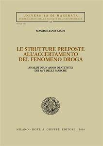 Libro Le strutture preposte all'accertamento del fenomeno droga. Analisi di un anno di attività dei Sert delle Marche Massimiliano Zampi