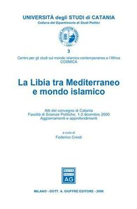 Libro La Libia tra Mediterraneo e mondo islamico. Atti del Convegno (Catania, 1-2 dicembre 2000)