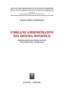 Libro L' organo amministrativo nel sistema monistico. Amministratori indipendenti e funzioni di controllo Alessandra Veronelli