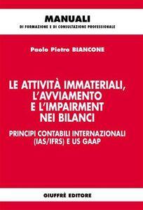 Libro Le attività immateriali, l'avviamento e l'impairment nei bilanci. Principi contabili internazionali (IAS/IFRS) e US GAAP Paolo P. Biancone