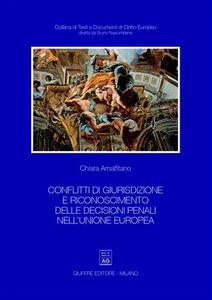 Libro Conflitti di giurisdizione e riconoscimento delle decisioni penali nell'Unione Europea Chiara Amalfitano