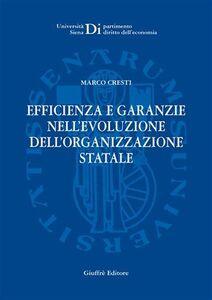 Libro Efficienza e garanzie nell'evoluzione dell'organizzazione statale Marco Cresti