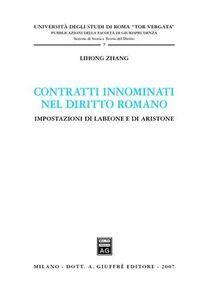Libro Contratti innominati nel diritto romano. Impostazioni di Labeone e di Aristone Zhang Lihong