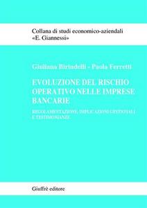 Libro Evoluzione del rischio operativo nelle imprese bancarie. Regolamentazione, implicazioni gestionali e testimonianze Giuliana Birindelli , Paola Ferretti