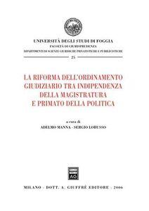 Libro La riforma dell'ordinamento giudiziario tra indipendenza della magistratura e primato della politica