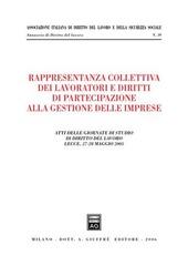 Rappresentanza collettiva dei lavoratori e diritti di partecipazione alla gestione delle imprese. Atti delle Giornate di studio (Lecce, 27-28 maggio 2005)
