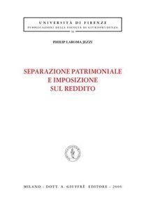 Libro Separazione patrimoniale e imposizione sul reddito Philip Laroma Jezzi