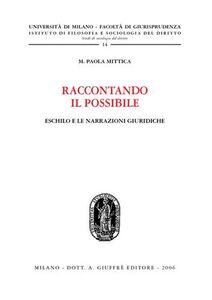 Foto Cover di Raccontando il possibile. Eschilo e le narrazioni giuridiche, Libro di M. Paola Mittica, edito da Giuffrè