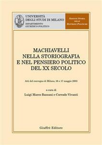 Libro Machiavelli nella storiografia e nel pensiero politico del XX secolo. Atti del Convegno (Milano, 16-17 maggio 2003)