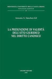 Libro La presunzione di validità dell'atto giuridico nel diritto canonico Antonio S. Sanchez-Gil