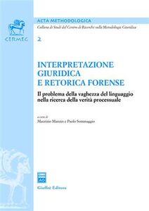 Libro Interpretazione giuridica e retorica forense. Il problema della vaghezza del linguaggio nella ricerca della verità processuale