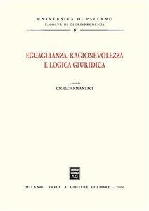 Foto Cover di Eguaglianza, ragionevolezza e logica giuridica, Libro di  edito da Giuffrè