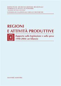 Libro Regioni e attività produttive. Vol. 4: Rapporto sulla legislazione e sulla spesa 1998-2004: un bilancio.