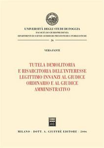 Libro Tutela demolitoria e risarcitoria dell'interesse legittimo innanzi al giudice ordinario e al giudice amminitrativo Vera Fanti