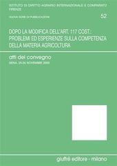 Dopo la modifica dell'art. 117 cost.: problemi ed esperienze sulla competenza della materia agricoltura. Atti del Convegno (Siena, 25-26 Novembre 2005)