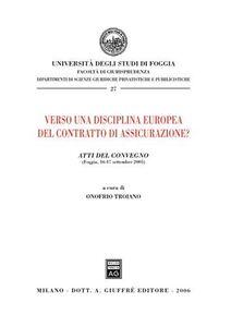 Libro Verso una disciplina europea del contratto di assicurazione? Atti del Convegno (Foggia, 16-17 settembre 2005)