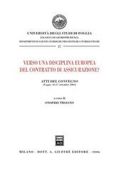 Verso una disciplina europea del contratto di assicurazione? Atti del Convegno (Foggia, 16-17 settembre 2005)