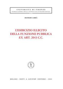 Libro L' esercizio illecito della funzione pubblica ex art. 2043 C. c. Matilde Carrà