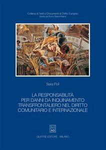 Foto Cover di La responsabilità per danni da inquinamento transfrontaliero nel diritto comunitario e internazionale, Libro di Sara Poli, edito da Giuffrè