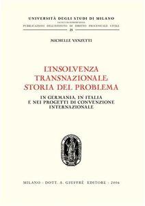 Libro L' insolvenza transnazionale storia del problema. In Germania, in Italia e nei progetti di convenzione internazionale Michelle Vanzetti
