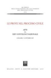 Le prove nel processo civile. Atti del 25º Convegno nazionale (Cagliari, 7-8 ottobre 2005)