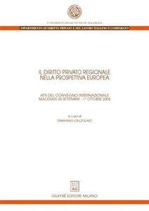 Libro Il diritto privato regionale nella prospettiva europea. Atti del Convegno internazionale (Macerata, 30 settembre-1 ottobre 2005)