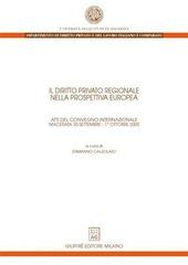 Il diritto privato regionale nella prospettiva europea. Atti del Convegno internazionale (Macerata, 30 settembre-1 ottobre 2005)