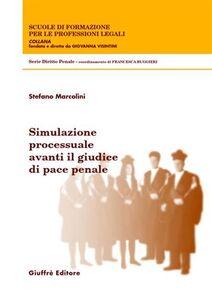 Foto Cover di Simulazione processuale avanti il giudice di pace penale, Libro di Stefano Marcolini, edito da Giuffrè