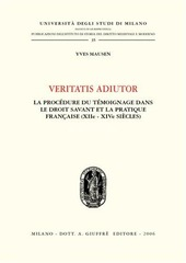 Veritatis adiutor. La procèdure du tèmoinage dans le droit savant et la practique française (XIIe - XIVe siècles)