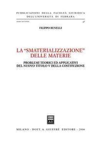 Libro La «smaterializzazione delle materie». Problemi teorici ed applicativi del nuovo Titolo V della Costituzione Filippo Benelli