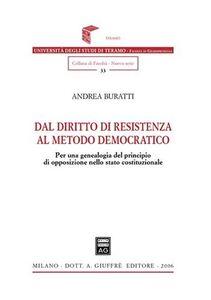 Libro Dal diritto di resistenza al metodo democratico. Per una genealogia del principio di opposizione nello Stato costituzionale Andrea Buratti