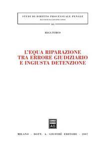 Foto Cover di L' equa riparazione tra errore giudiziario e ingiusta detenzione, Libro di Elga Turco, edito da Giuffrè