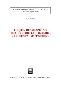Libro L' equa riparazione tra errore giudiziario e ingiusta detenzione Elga Turco
