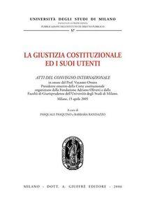 Libro La giustizia costituzionale ed i suoi utenti. Atti del Convegno internazionale (Milano, 15 aprile 2005)