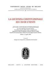 La giustizia costituzionale ed i suoi utenti. Atti del Convegno internazionale (Milano, 15 aprile 2005)