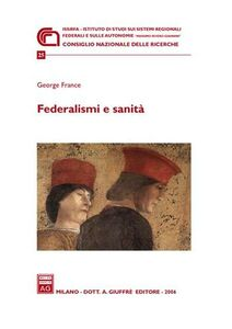 Foto Cover di Federalismi e sanità, Libro di George France, edito da Giuffrè